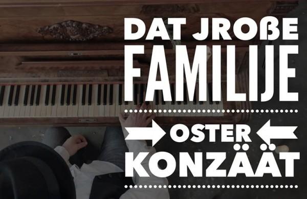 Dat jroße Familije-Oster-Konzäät oder Das große Familien-Oster-Konzert ;)